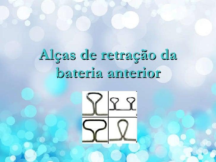 Alças de retração da bateria anterior