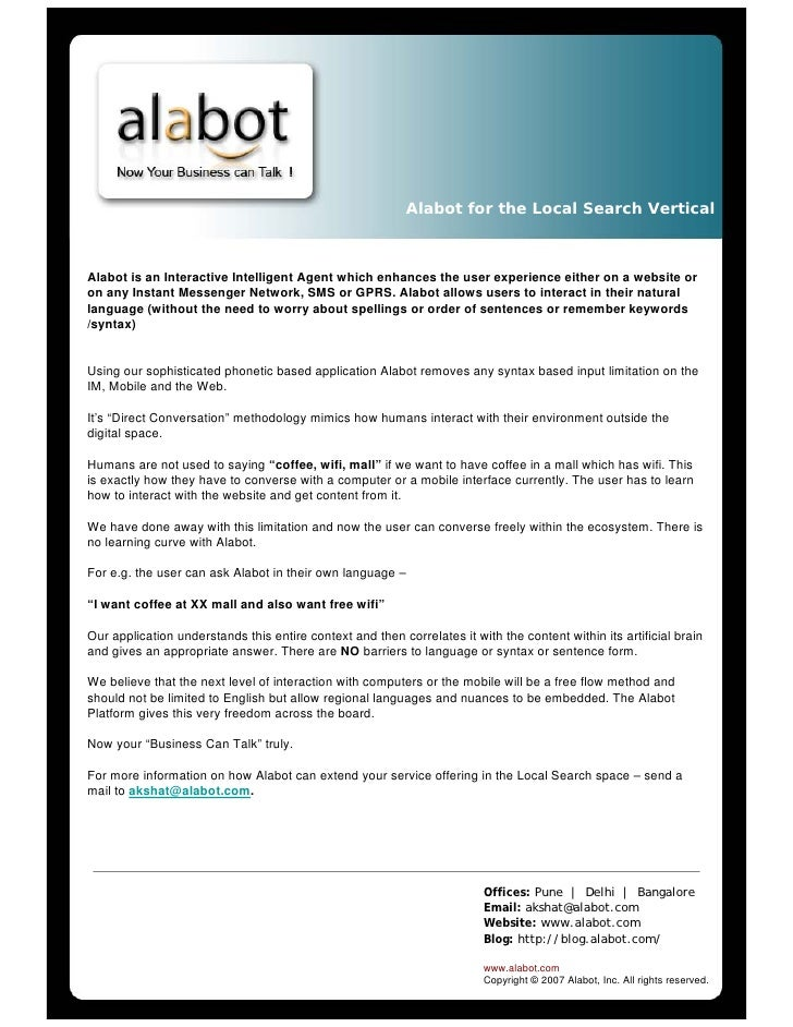 Alabot for the Local Search Vertical    Alabot is an Interactive Intelligent Agent which enhances the user experience eith...