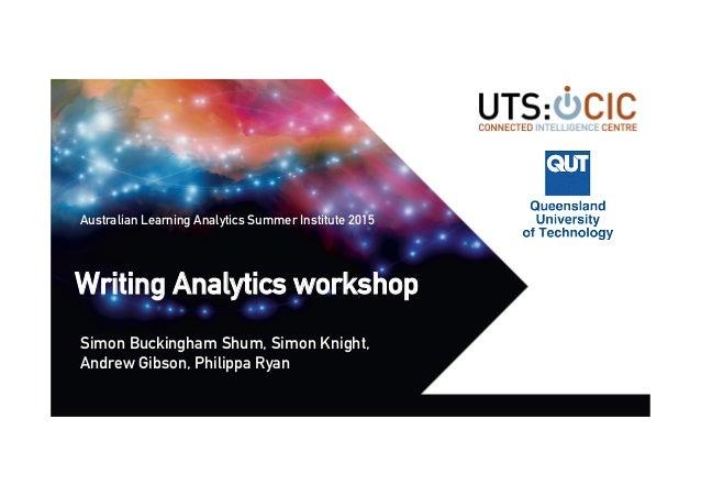 cic.uts.edu.au Writing Analytics workshop Simon Buckingham Shum, Simon Knight, Andrew Gibson, Philippa Ryan Australian Lea...