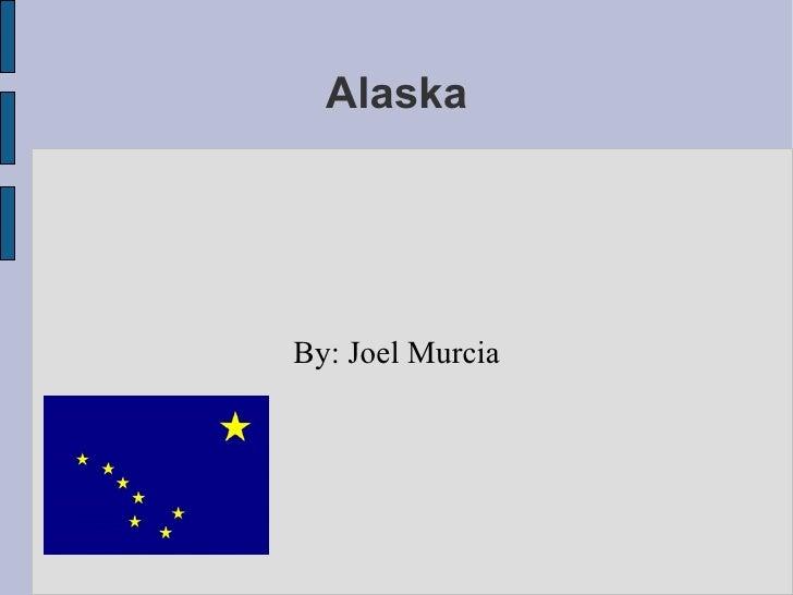 Alaska By: Joel Murcia