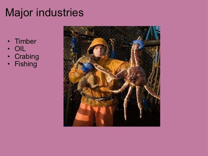 Major industries <ul><ul><li>Timber </li></ul></ul><ul><ul><li>OIL </li></ul></ul><ul><ul><li>Crabing </li></ul></ul><ul><...