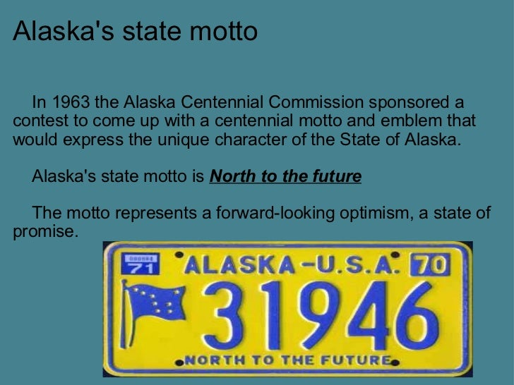 Alaska's state motto <ul><li> In 1963 the Alaska Centennial Commission sponsored a contest to come up with a centennia...