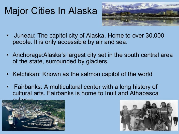 Major Cities In Alaska <ul><ul><li> Juneau: The capitol city of Alaska.Home toover 30,000 people. It is only accessible...