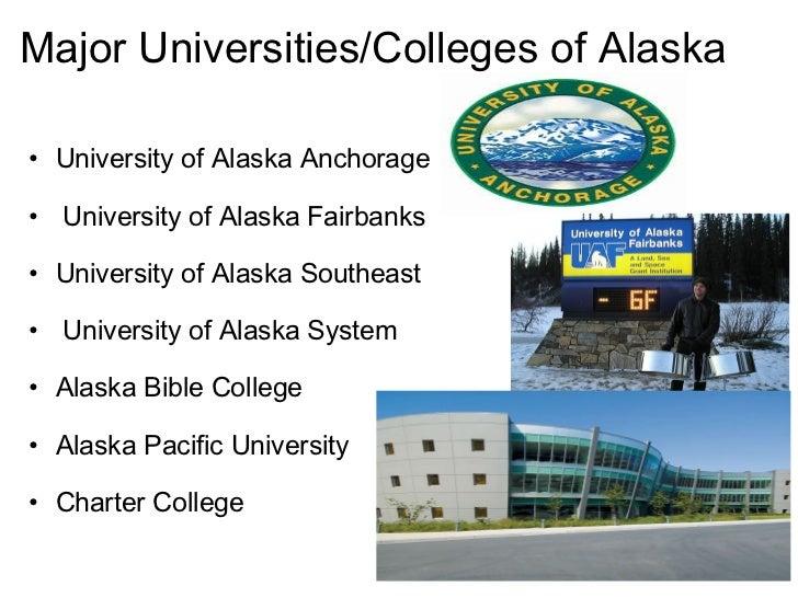 Major Universities/Colleges of Alaska <ul><ul><li>University of Alaska Anchorage </li></ul></ul><ul><li> </li></ul><ul><u...