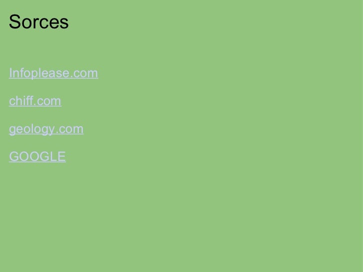 Sorces  <ul><li>Infoplease.com </li></ul><ul><li> </li></ul><ul><li>chiff.com </li></ul><ul><li> </li></ul><ul><li>geol...