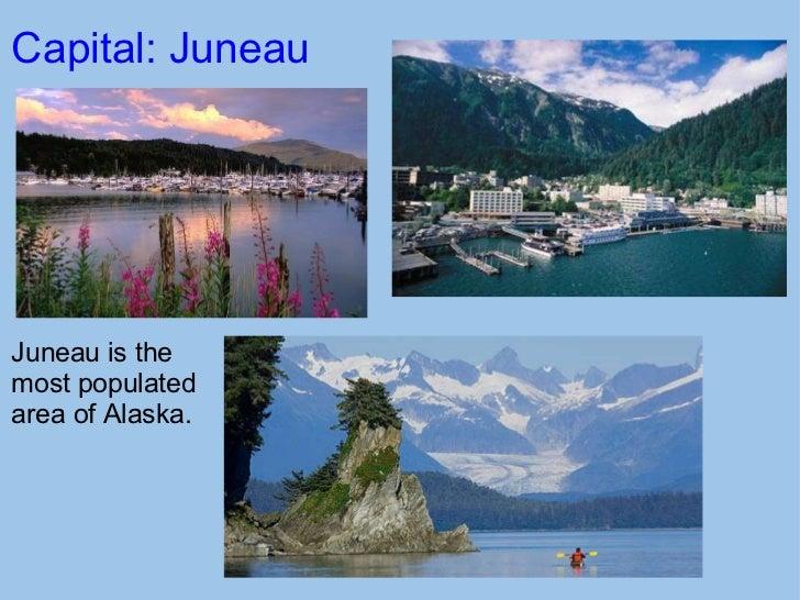 Capital: Juneau  <ul><li> </li></ul>Juneau is the most populated area of Alaska.