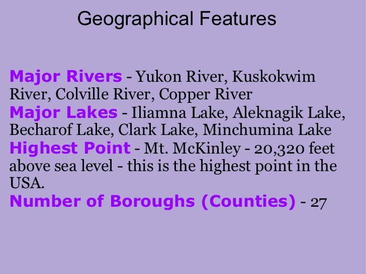 Geographical Features <ul><li>Major Rivers  - Yukon River, Kuskokwim River, Colville River, Copper River Major Lakes  - Il...