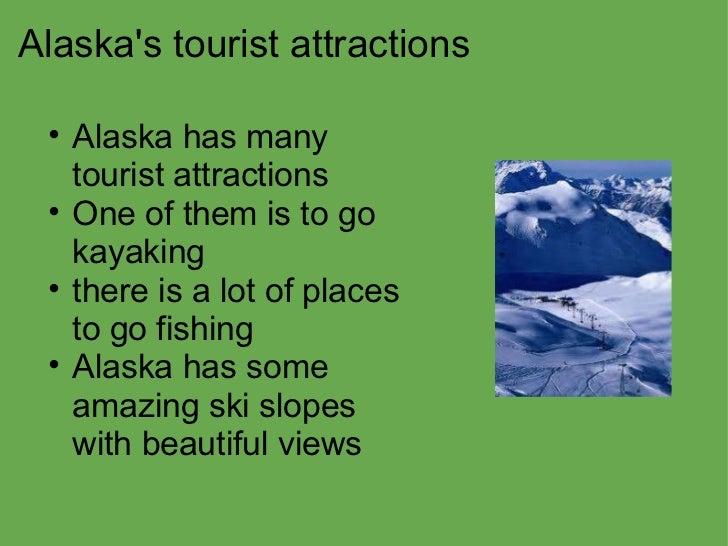 Alaska's tourist attractions <ul><ul><li>Alaska has many tourist attractions </li></ul></ul><ul><ul><li>One of them is to ...