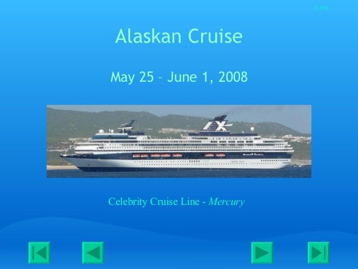 1/190      Alaskan Cruise May 25 – June 1, 2008     Celebrity Cruise Line - Mercury