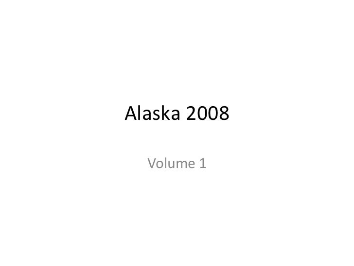 Alaska 2008 Volume 1