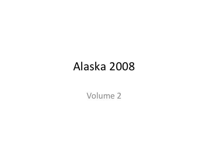 Alaska 2008 Volume 2