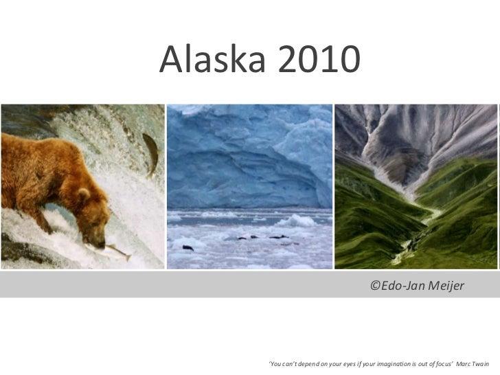 Alaska 2010<br />©Edo-Jan Meijer<br />'Youcan'tdependonyoureyesifyourimagination is out of focus'  Marc Twain<br />