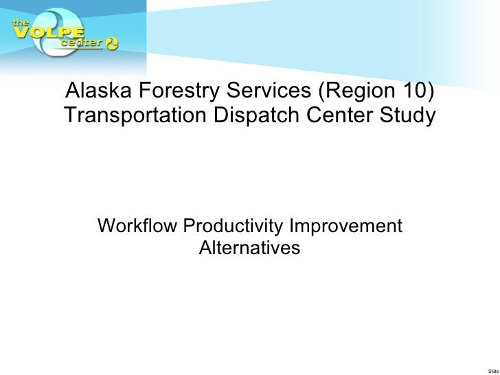 Alaska Forestry Services (Region 10) Transportation Dispatch Center Study Workflow Productivity Improvement Alternatives