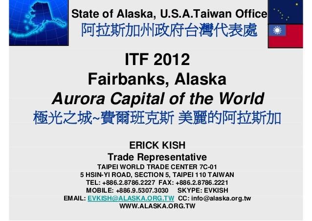 State of Alaska, U.S.A.Taiwan Office      阿拉斯加州政府台灣代表處          ITF 2012     Fairbanks, Al k     F i b k Alaska Aurora Cap...