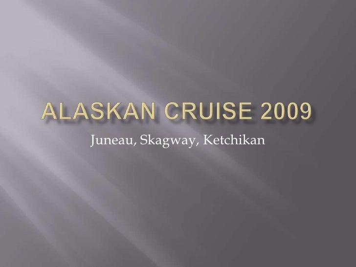 Alaskan Cruise 2009<br />Juneau, Skagway, Ketchikan<br />