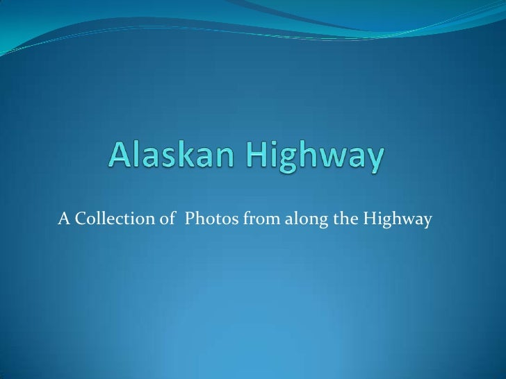 Alaskan Highway<br />A Collection of  Photos from along the Highway <br />