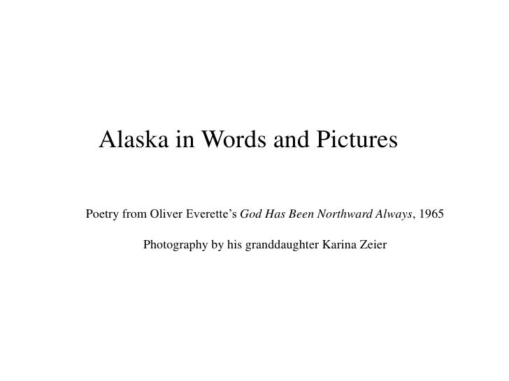 Alaska in Words and Pictures<br />Poetry from Oliver Everette'sGod Has Been Northward Always, 1965<br />Photography by his...