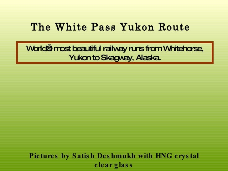 The White Pass Yukon Route World's most beautiful railway runs from Whitehorse, Yukon to Skagway, Alaska . Pictures by Sat...