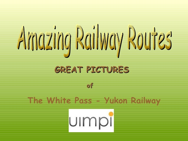 Amazing Railway Routes GREAT PICTURES of   The White Pass - Yukon Railway