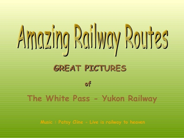 GREAT PICTURES of  The White Pass - Yukon Railway Music : Patsy Cline - Live is railway to heaven