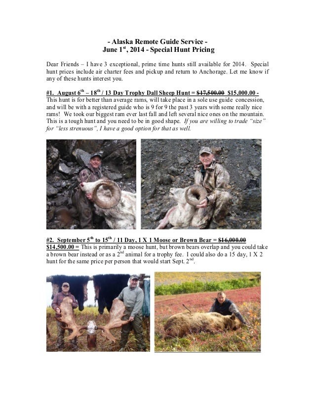 - Alaska Remote Guide Service - June 1st , 2014 - Special Hunt Pricing Dear Friends – I have 3 exceptional, prime time hun...