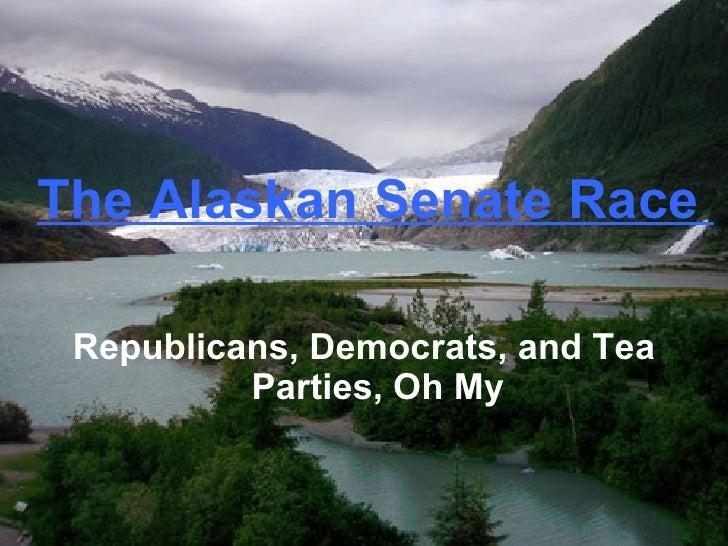 The Alaskan Senate Race  Republicans, Democrats, and Tea Parties, Oh My