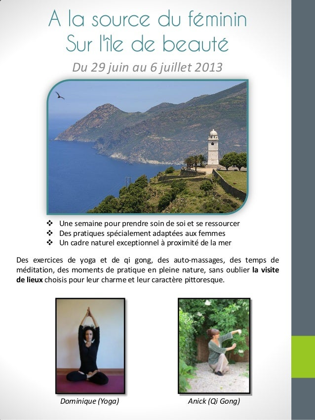 A la source du féminin Sur l'île de beauté Du 29 juin au 6 juillet 2013  Une semaine pour prendre soin de soi et se resso...