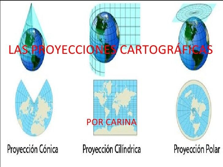 LAS PROYECCIONES CARTOGRÁFICAS POR CARINA