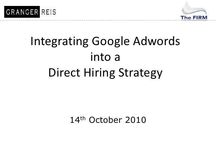Integrating Google Adwords <br />into a Direct Hiring Strategy<br />14th October 2010<br />