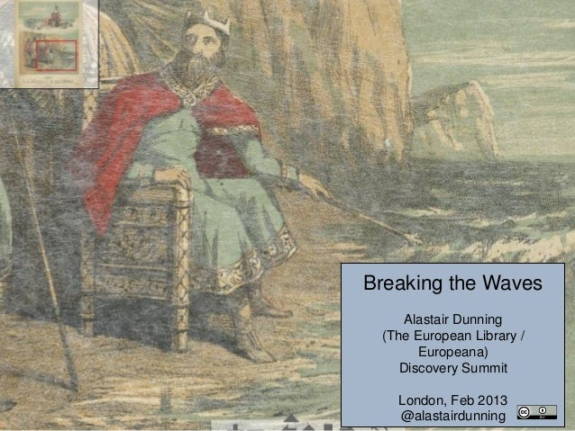 Breaking the Waves     Alastair Dunning (The European Library /       Europeana)    Discovery Summit   London, Feb 2013   ...