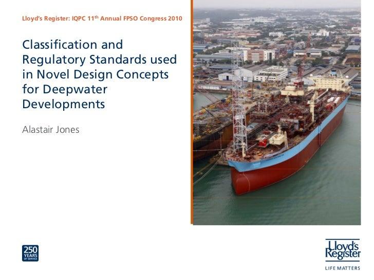 Lloyd's Register: IQPC 11th Annual FPSO Congress 2010Classification andRegulatory Standards usedin Novel Design Conceptsfo...