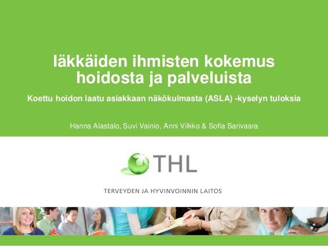 Iäkkäiden ihmisten kokemus hoidosta ja palveluista Hanna Alastalo, Suvi Vainio, Anni Vilkko & Sofia Sarivaara Koettu hoido...