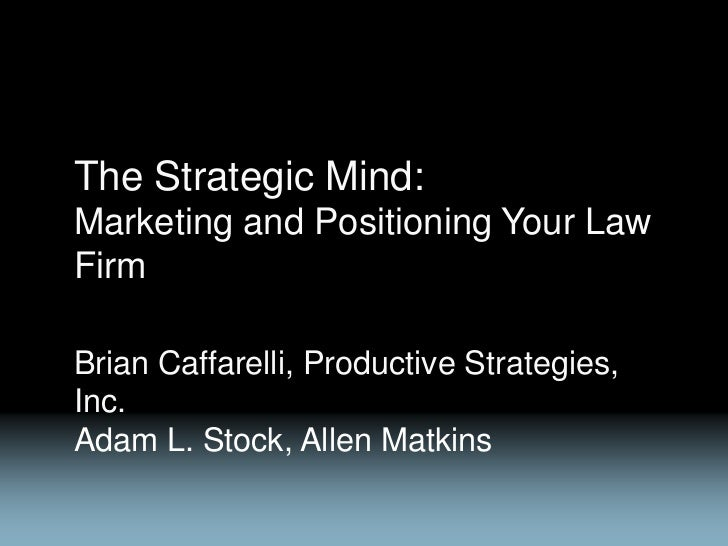 The Strategic Mind:Marketing and Positioning Your LawFirmBrian Caffarelli, Productive Strategies,Inc.Adam L. Stock, Allen ...