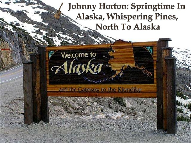 Johnny Horton: Springtime In Alaska, Whispering Pines,<br /> North To Alaska<br />