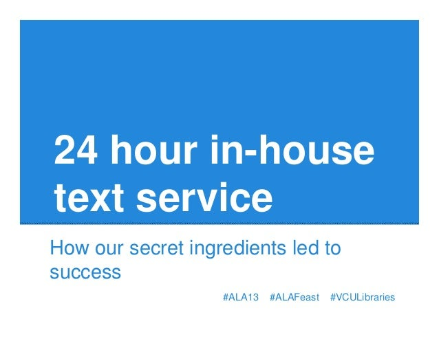 #ALA13 #ALAFeast #VCULibraries 24 hour in-house text service How our secret ingredients led to success