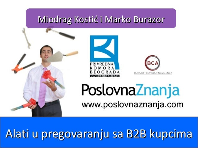www.poslovnaznanja.comwww.poslovnaznanja.com Miodrag Kostić i Marko BurazorMiodrag Kostić i Marko Burazor Alati u pregovar...