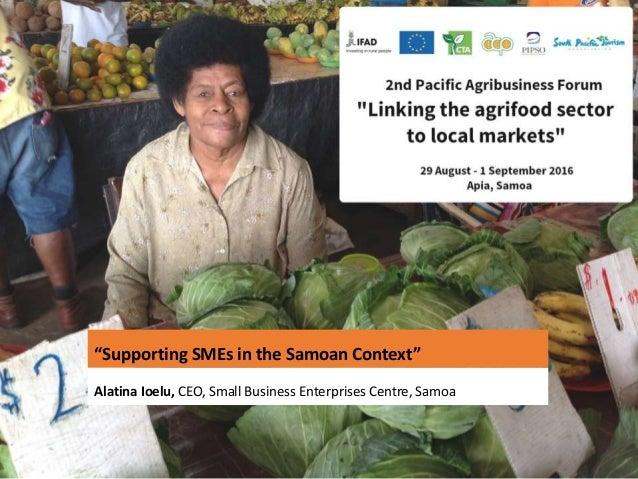 """Supporting SMEs in the Samoan Context"" Alatina Ioelu, CEO, Small Business Enterprises Centre, Samoa"