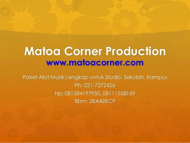 Matoa Corner Production www.matoacorner.com Paket Alat Musik Lengkap untuk Studio, Sekolah, Kampus Ph: 021-7272426 Hp: 081...