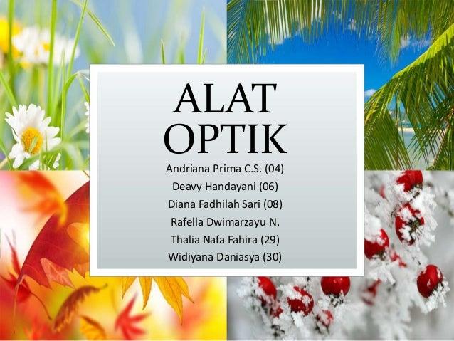 ALAT OPTIKAndriana Prima C.S. (04) Deavy Handayani (06) Diana Fadhilah Sari (08) Rafella Dwimarzayu N. Thalia Nafa Fahira ...