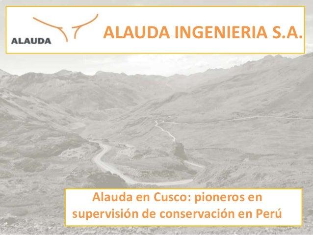 ALAUDA INGENIERIA S.A.Alauda en Cusco: pioneros ensupervisión de conservación en Perú