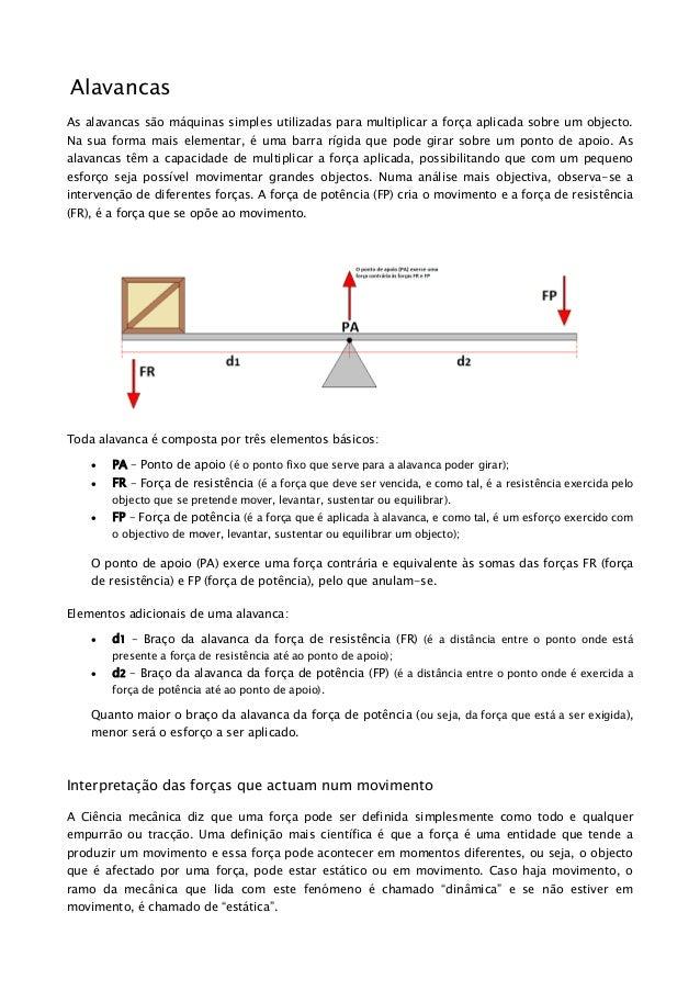 Alavancas As alavancas são máquinas simples utilizadas para multiplicar a força aplicada sobre um objecto. Na sua forma ma...