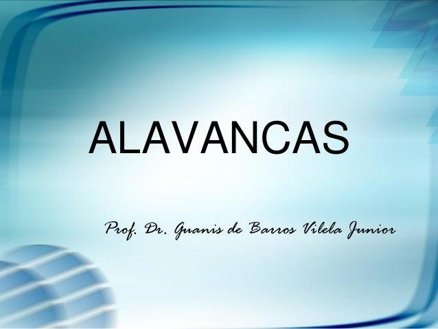 ALAVANCAS Prof. Dr. Guanis de Barros Vilela Junior