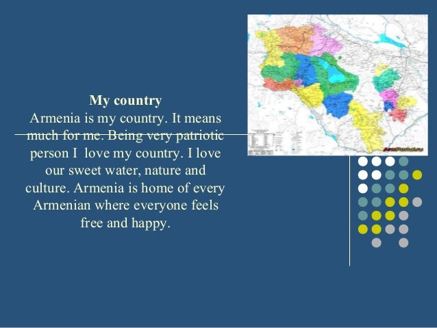 My country Armenia is my country. It means much for me. Being very patriotic person I love my country. I love our sweet wa...