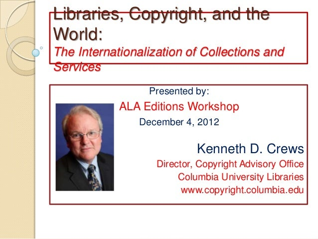 Libraries, Copyright, and theWorld:The Internationalization of Collections andServices                  Presented by:     ...