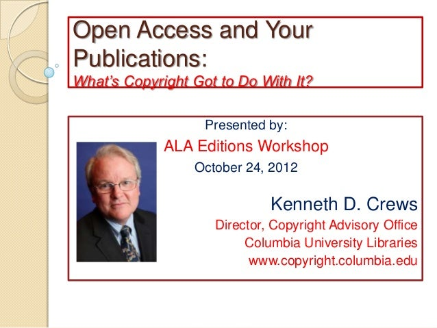 Open Access and YourPublications:What's Copyright Got to Do With It?                   Presented by:             ALA Editi...