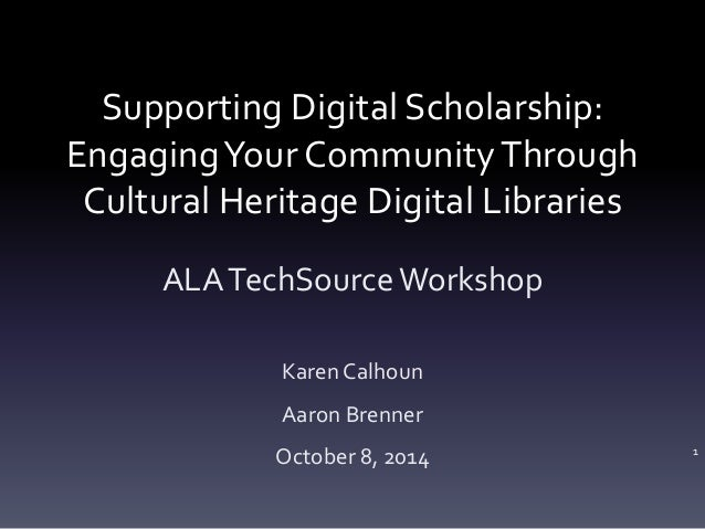 Supporting Digital Scholarship:  Engaging Your Community Through  Cultural Heritage Digital Libraries  ALA TechSource Work...