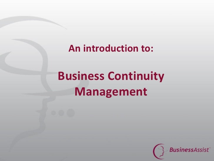 An introduction to:   Business Continuity Management