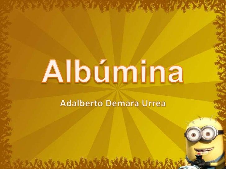 Albúmina<br />Adalberto Demara Urrea<br />