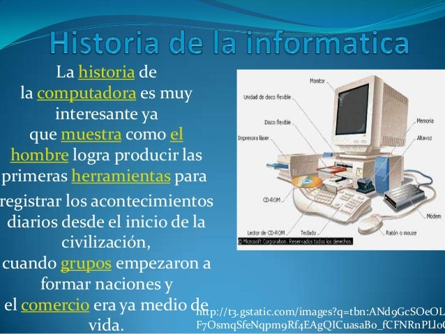La historia de    la computadora es muy         interesante ya      que muestra como el  hombre logra producir lasprimeras...