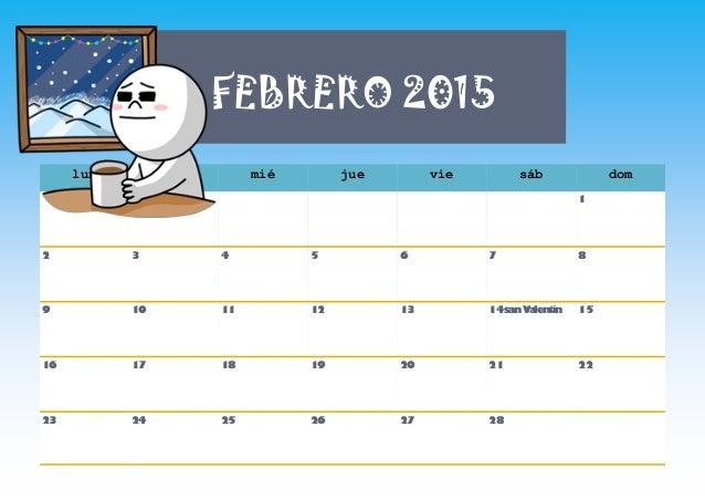 FEBRERO 2015 lun mar mié jue vie sáb dom 1 2 3 4 5 6 7 8 9 10 11 12 13 14sanValentín 15 16 17 18 19 20 21 22 23 24 25 26 2...